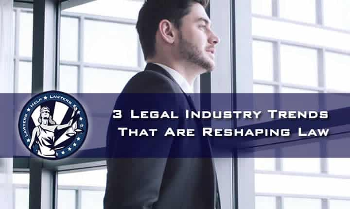 3 Legal Industry Trends That Are Reshaping Law
