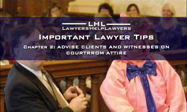 Important Lawyer Tips Chapter 2 – Advise Clients and Witnesses on Courtroom Attire